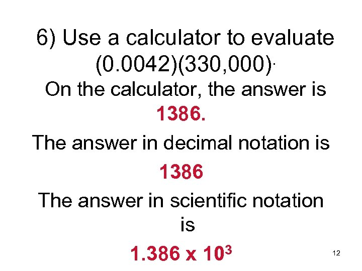 6) Use a calculator to evaluate (0. 0042)(330, 000). On the calculator, the answer