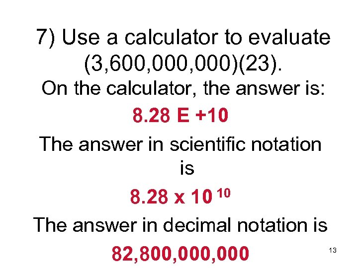 7) Use a calculator to evaluate (3, 600, 000)(23). On the calculator, the answer
