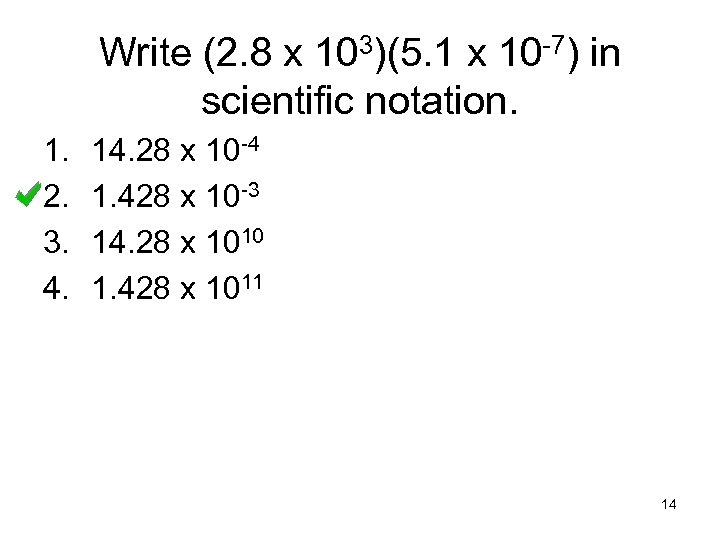 Write (2. 8 x 103)(5. 1 x 10 -7) in scientific notation. 1. 2.