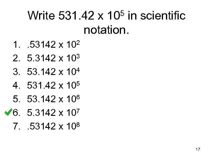 Write 531. 42 x 105 in scientific notation. 1. 2. 3. 4. 5. 6.