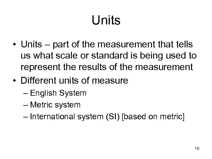 Units • Units – part of the measurement that tells us what scale or