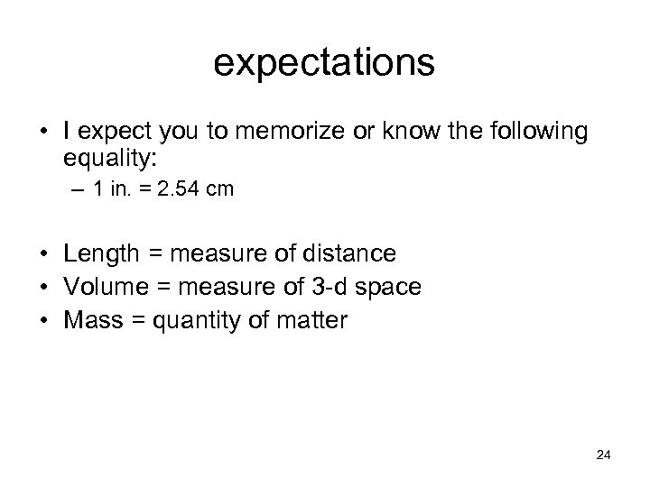 expectations • I expect you to memorize or know the following equality: – 1