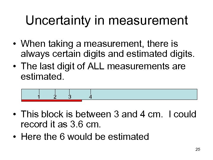 Uncertainty in measurement • When taking a measurement, there is always certain digits and
