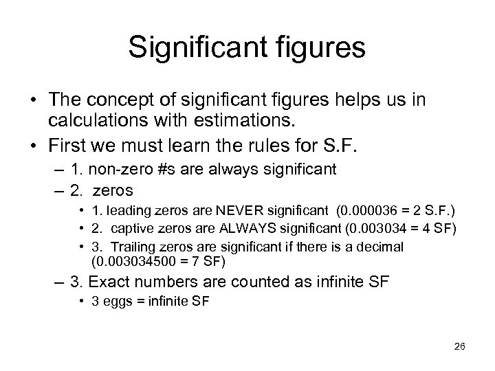 Significant figures • The concept of significant figures helps us in calculations with estimations.