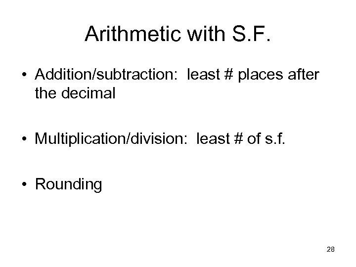 Arithmetic with S. F. • Addition/subtraction: least # places after the decimal • Multiplication/division: