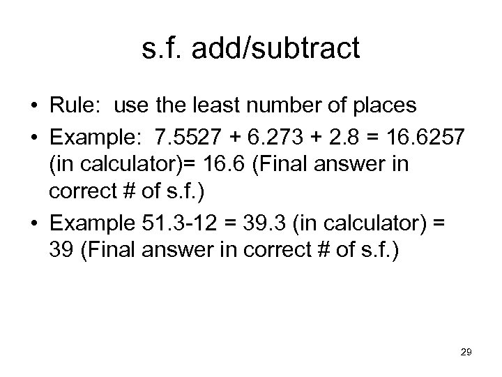 s. f. add/subtract • Rule: use the least number of places • Example: 7.