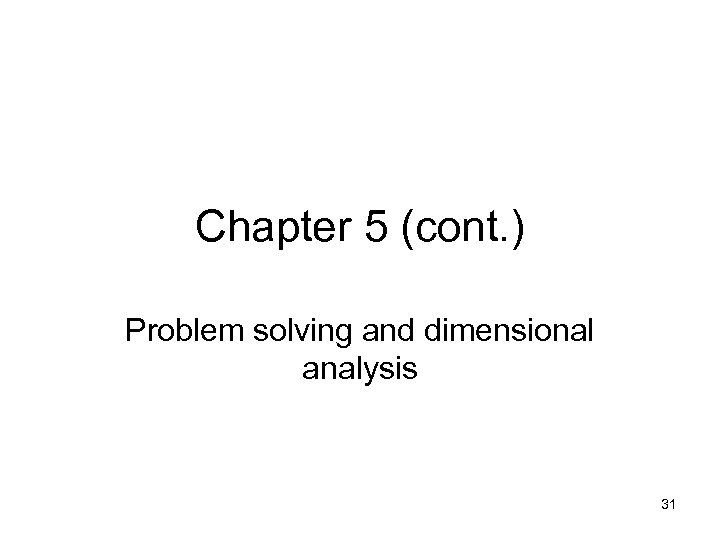 Chapter 5 (cont. ) Problem solving and dimensional analysis 31