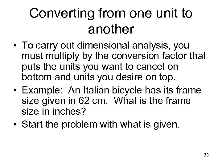 Converting from one unit to another • To carry out dimensional analysis, you must