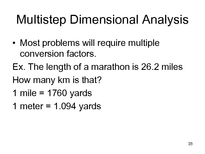 Multistep Dimensional Analysis • Most problems will require multiple conversion factors. Ex. The length