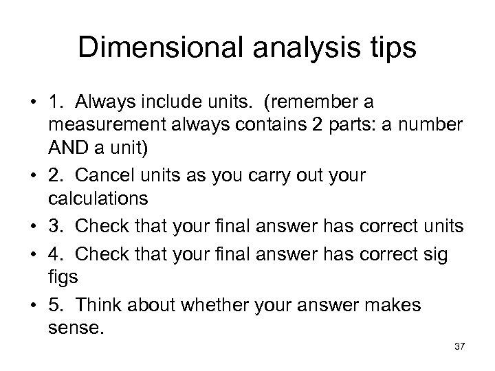 Dimensional analysis tips • 1. Always include units. (remember a measurement always contains 2