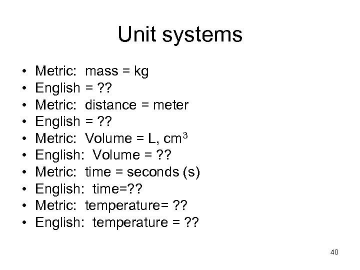 Unit systems • • • Metric: mass = kg English = ? ? Metric: