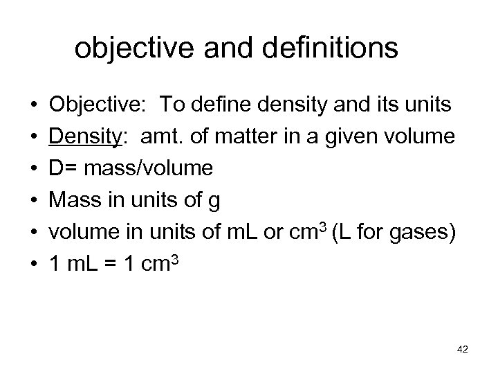 objective and definitions • • • Objective: To define density and its units Density: