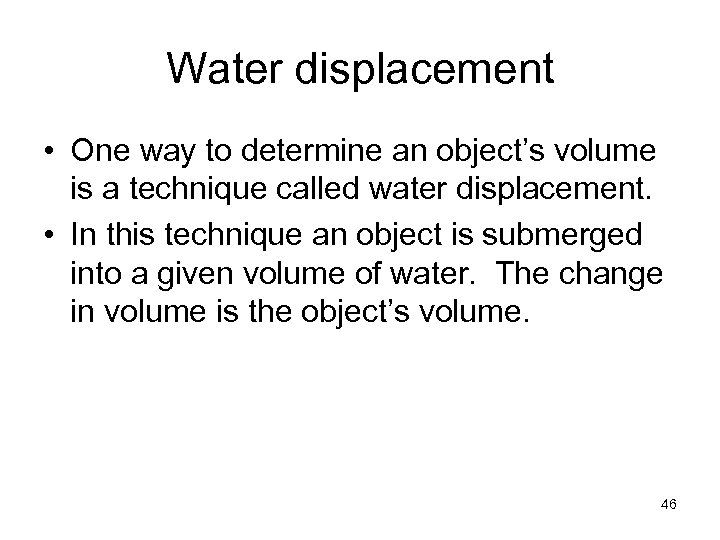 Water displacement • One way to determine an object's volume is a technique called