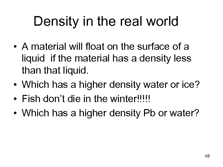 Density in the real world • A material will float on the surface of
