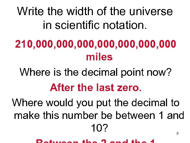 Write the width of the universe in scientific notation. 210, 000, 000, 000 miles