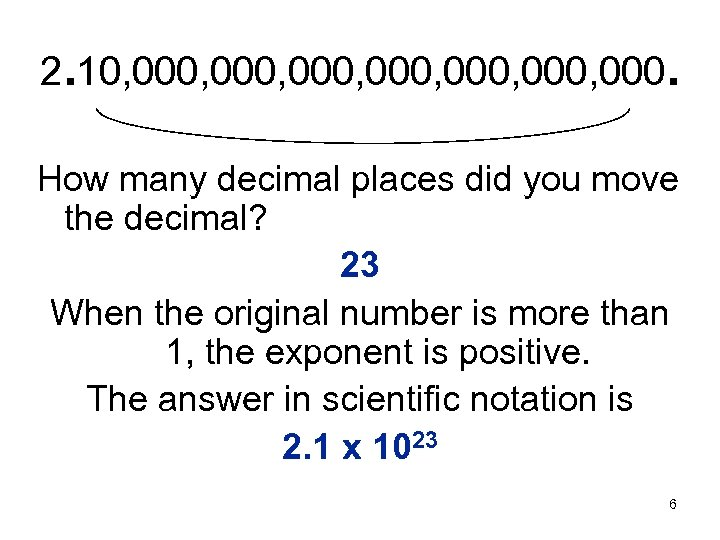 2. 10, 000, 000, 000. How many decimal places did you move the decimal?
