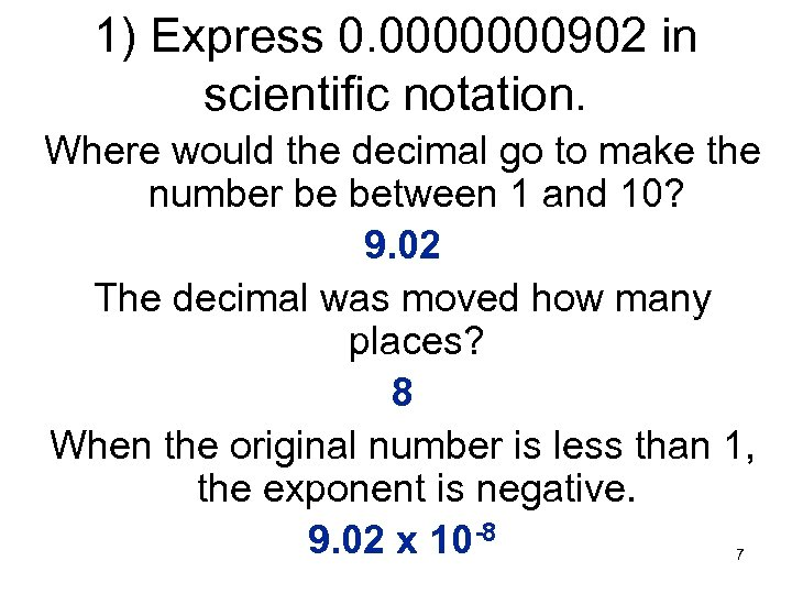 1) Express 0. 0000000902 in scientific notation. Where would the decimal go to make