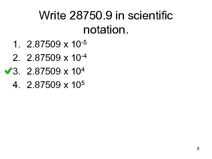 Write 28750. 9 in scientific notation. 1. 2. 3. 4. 2. 87509 x 10
