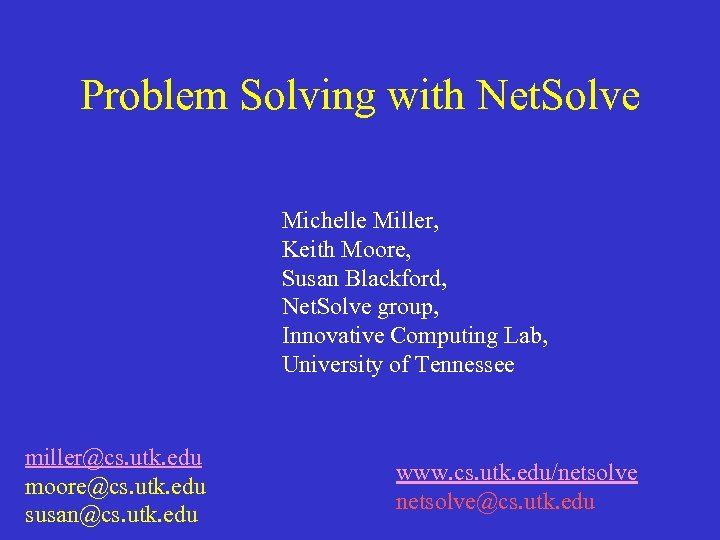 Problem Solving with Net. Solve Michelle Miller, Keith Moore, Susan Blackford, Net. Solve group,
