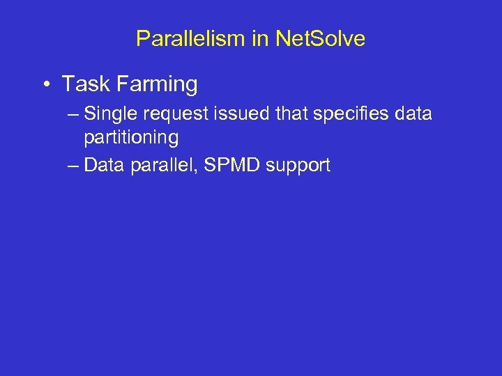 Parallelism in Net. Solve • Task Farming – Single request issued that specifies data