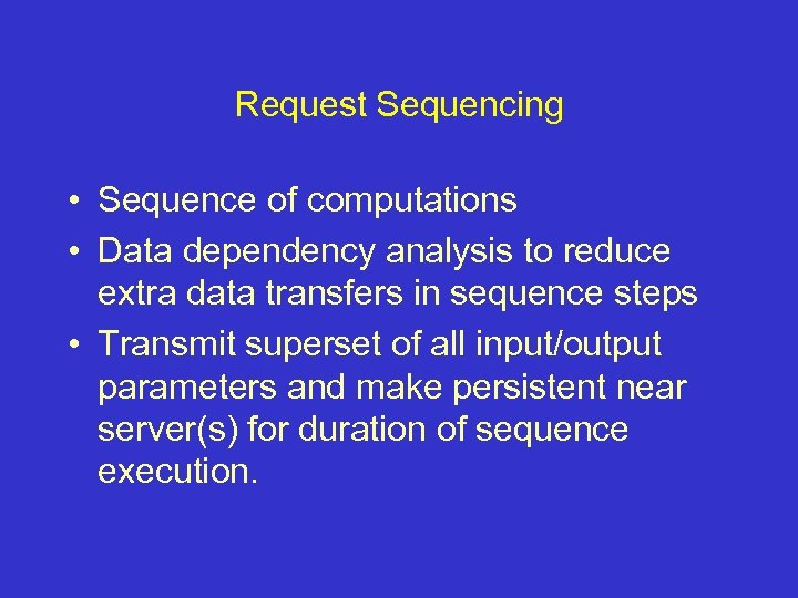 Request Sequencing • Sequence of computations • Data dependency analysis to reduce extra data