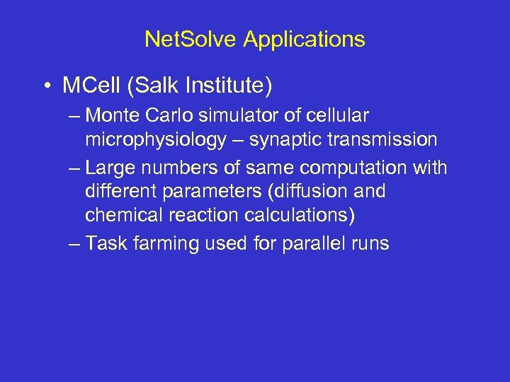 Net. Solve Applications • MCell (Salk Institute) – Monte Carlo simulator of cellular microphysiology