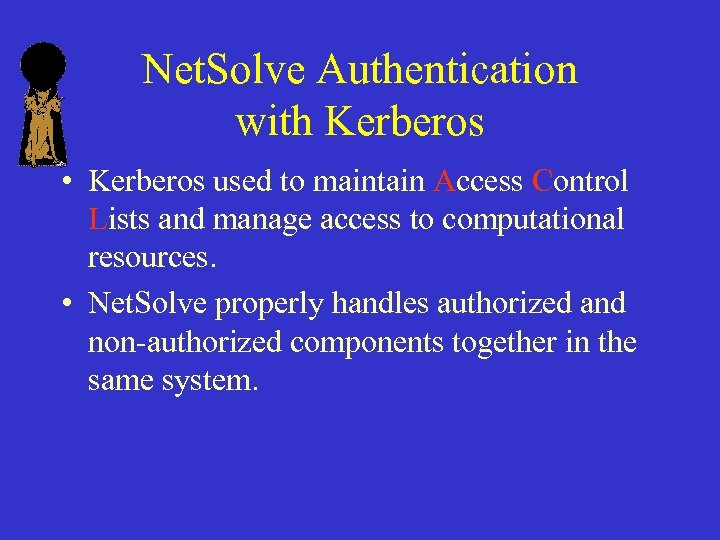 Net. Solve Authentication with Kerberos • Kerberos used to maintain Access Control Lists and