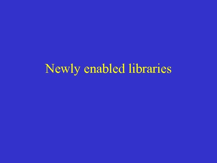 Newly enabled libraries