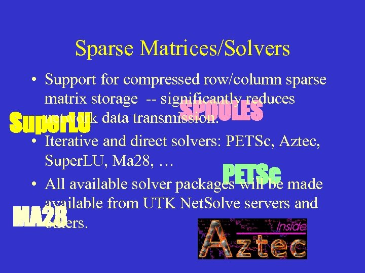 Sparse Matrices/Solvers • Support for compressed row/column sparse matrix storage -- significantly reduces SPOOLES