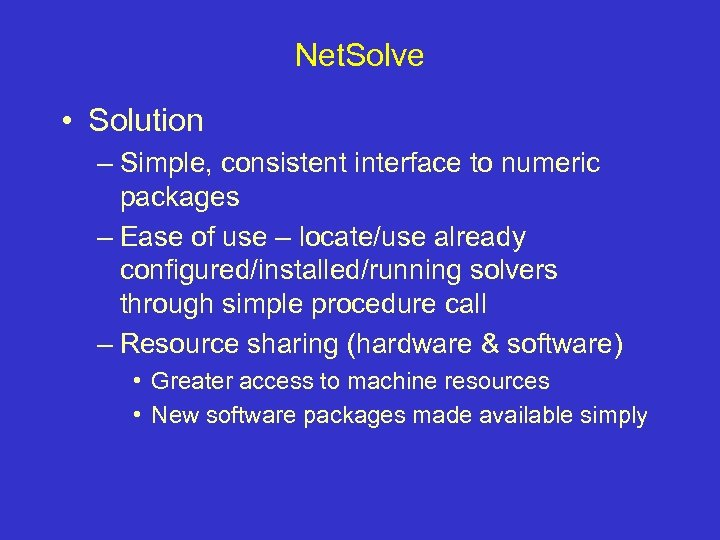 Net. Solve • Solution – Simple, consistent interface to numeric packages – Ease of