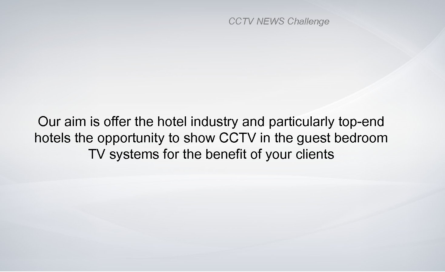 CCTV NEWS Challenge Our aim is offer the hotel industry and particularly top-end hotels