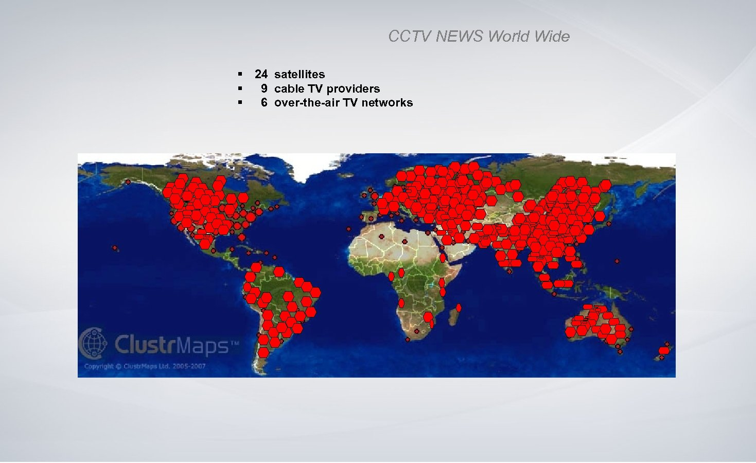 CCTV NEWS World Wide § 24 satellites § 9 cable TV providers § 6