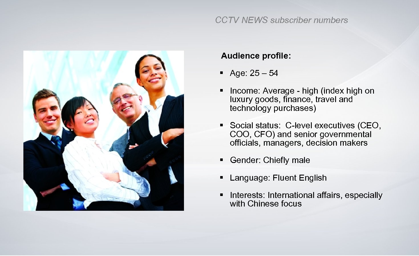 CCTV NEWS subscriber numbers Audience profile: § Age: 25 – 54 § Income: Average