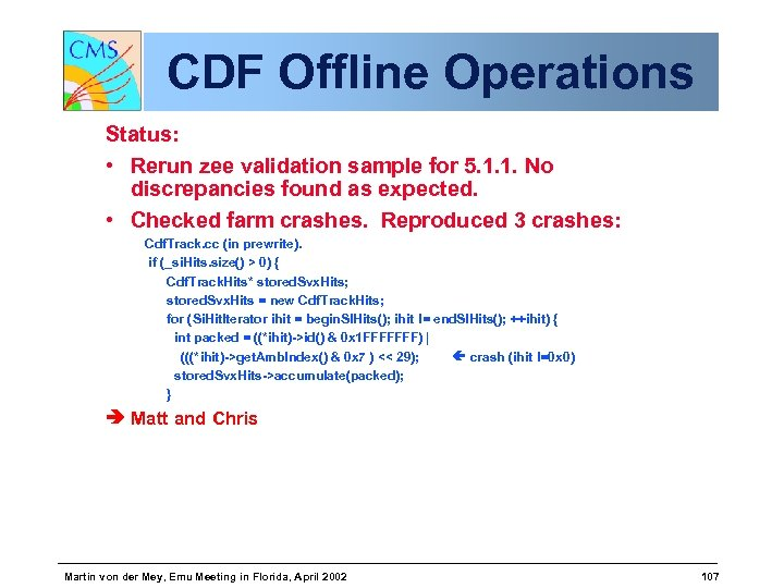 CDF Offline Operations Status: • Rerun zee validation sample for 5. 1. 1. No