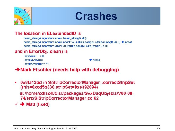 Crashes The location in ELextended. ID is basic_string& operator=(const basic_string& str); basic_string& operator=(const char.