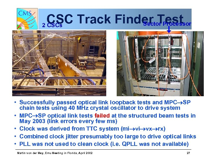 CSC Track Finder Test Sector Processor 2 CSCs • Successfully passed optical link loopback