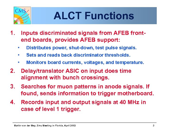 ALCT Functions 1. Inputs discriminated signals from AFEB frontend boards, provides AFEB support: •