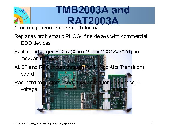TMB 2003 A and RAT 2003 A 4 boards produced and bench-tested Replaces problematic