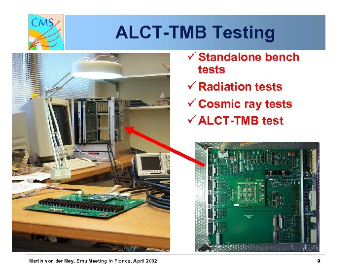 ALCT-TMB Testing ü Standalone bench tests ü Radiation tests ü Cosmic ray tests ü