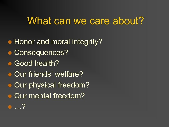 What can we care about? Honor and moral integrity? l Consequences? l Good health?