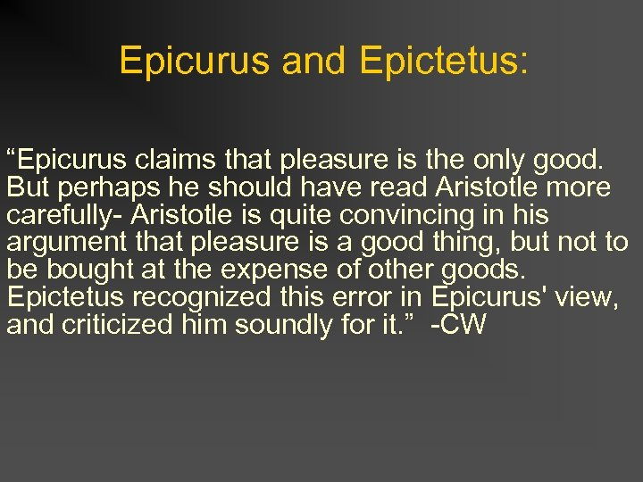 "Epicurus and Epictetus: ""Epicurus claims that pleasure is the only good. But perhaps he"