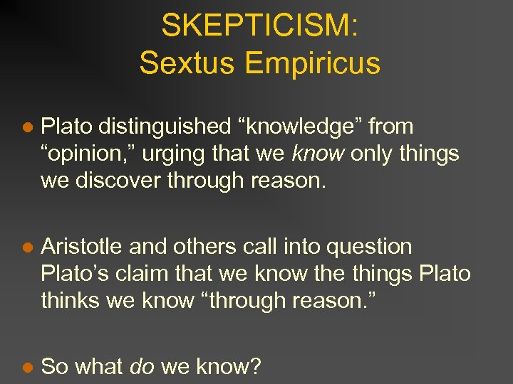 "SKEPTICISM: Sextus Empiricus l Plato distinguished ""knowledge"" from ""opinion, "" urging that we know"
