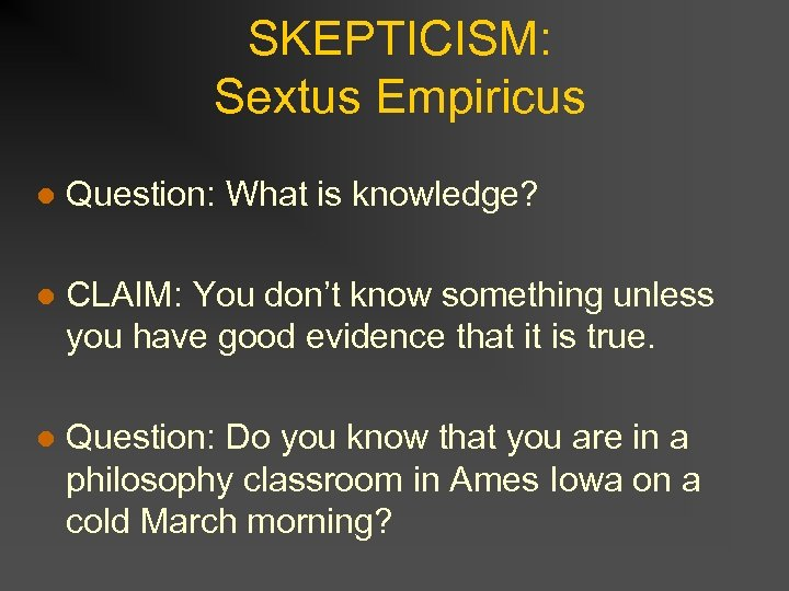 SKEPTICISM: Sextus Empiricus l Question: What is knowledge? l CLAIM: You don't know something
