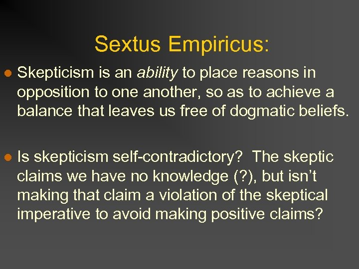 Sextus Empiricus: l Skepticism is an ability to place reasons in opposition to one