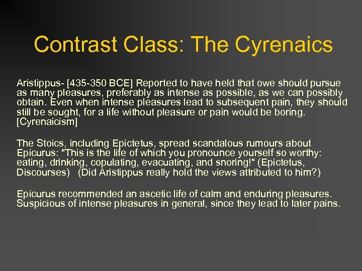Contrast Class: The Cyrenaics Aristippus- [435 -350 BCE] Reported to have held that owe
