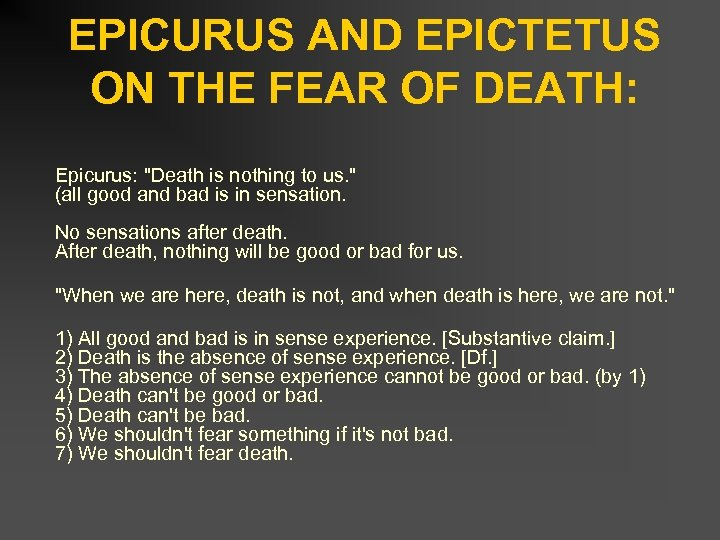 EPICURUS AND EPICTETUS ON THE FEAR OF DEATH: Epicurus: