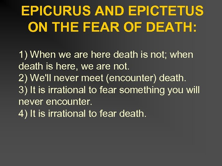 EPICURUS AND EPICTETUS ON THE FEAR OF DEATH: 1) When we are here death