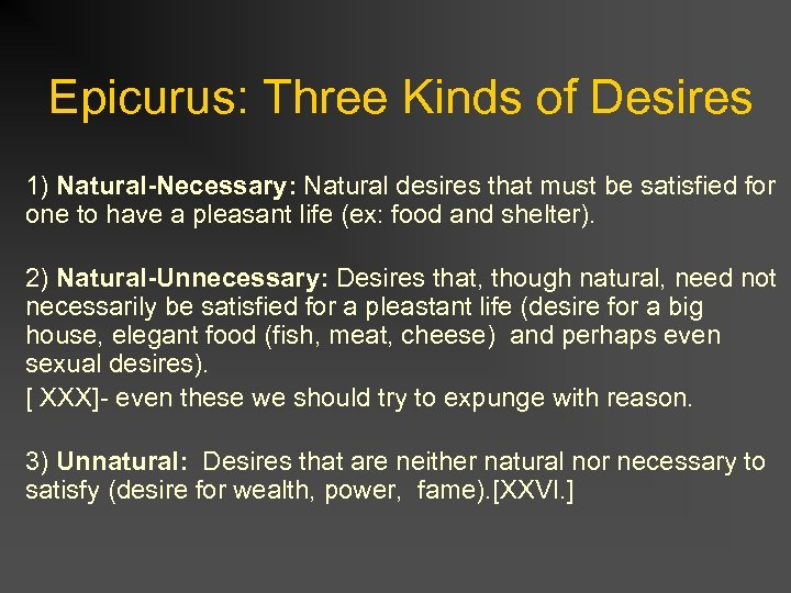 Epicurus: Three Kinds of Desires 1) Natural-Necessary: Natural desires that must be satisfied for