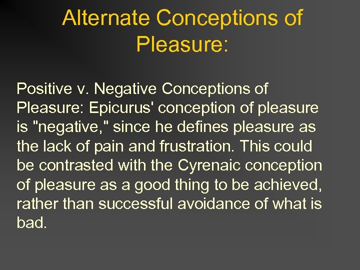 Alternate Conceptions of Pleasure: Positive v. Negative Conceptions of Pleasure: Epicurus' conception of pleasure