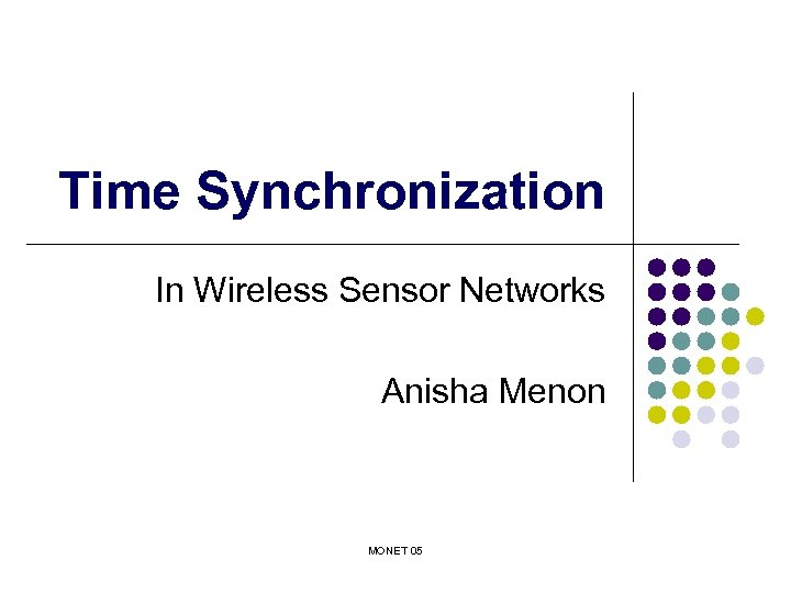 Time Synchronization In Wireless Sensor Networks Anisha Menon MONET 05